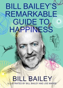 Bill Bailey's Remarkable Guide to Happiness – PREORDER